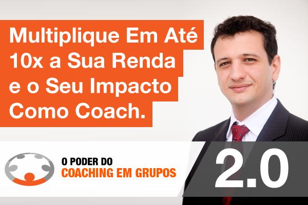 Multiplique Em Até 10x a Sua Renda e o Seu Impacto Como Coach.